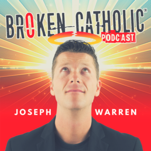 best-catholic-podcast-best-christian-podcast-best-spiritual-podcast-best-transformational-podcast-best-motivational-podcast-best-religious-podcast-joseph-warren-broken-catholic_2_orig